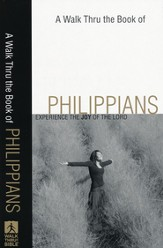 A Walk Thru the Book of Philippians: Experience the Joy of the Lord