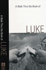 A Walk Thru the Book of Luke: A Savior for the World