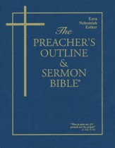 Preacher's Outline & Sermon Bible: KJV, Ezra, Nehemiah, Esther