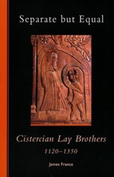 Separate but Equal: Cistercian Lay Brothers 1120-1350