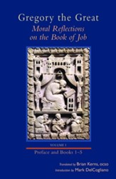 Gregory the Great: Moral Reflections on the Book of Job, Volume 1 (Introduction and Books 1-5)