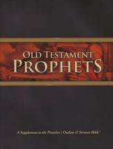 The Preacher's Outline & Sermon Bible Supplement: Old Testament Prophets