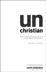unChristian: What a New Generation Really Thinks About Christianity . . . and Why It Matters