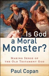 Is God a Moral Monster? Making Sense of the Old Testament God
