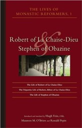 Lives of the Monastic Reformers: Robert of La Chaise-Dieu and Stephen of Obazine