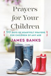 Prayers for Your Children: 90 Days of Heartfelt Prayers for Children of Any Age