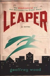 Leaper: The Misadventures of a Not Necessarily Superhero