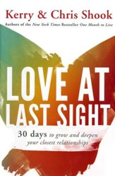 Love at Last Sight: 30 Days to Grow and Deepen Your Closest Relationships - Slightly Imperfect