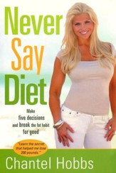 Never Say Diet: Make Five Decisions and Break the Fat Habit for Good (slightly imperfect)
