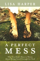 A Perfect Mess: Why You Don't Have to Worry About Being Good Enough for God - Slightly Imperfect