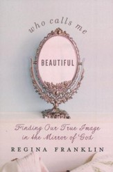 Who Calls Me Beautiful - Finding Our True Image in the Mirror of God - Slightly Imperfect