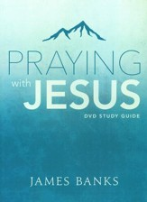 Praying With Jesus Study Guide