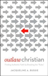 Outlaw Christian: Finding Authentic Faith by Breaking the Rules