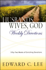 Husbands, Wives, God - Weekly Devotions: 52 Weeks of Enriching Devotions