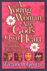 A Young Woman After God's Own Heart: A Teen's Guide to Friends, Faith, Family, and the Future - Slightly Imperfect