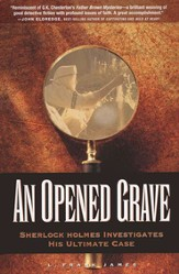 An Opened Grave: Sherlock Holmes Investigates His Ultimate Case