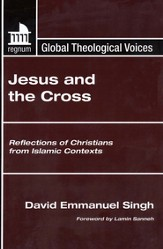 Jesus and the Cross: Reflections of Christians from Islamic Contexts