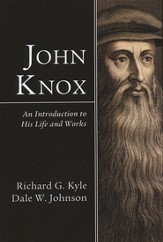 John Knox: An Introduction to His Life and Works