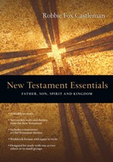 New Testament Essentials: Father, Son, Spirit, and  Kingdom