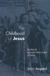 The Childhood of Jesus: Decoding the Apocryphal Infancy Gospel of Thomas