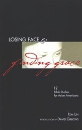 Losing Face & Finding Grace: Twelve Bible Studies for  Asian-American