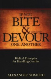 If You Bite and Devour One Another: Biblical Principals for Handling Conflict