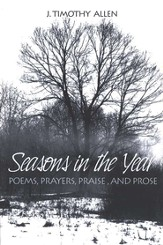Seasons in the Year: Poems, Prayers, Praise, &  Prose