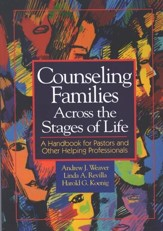 Counseling Families Across the Stages of Life: A Handbook for Pastors and Other Helpling Professionals
