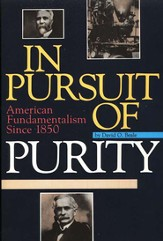 In Pursuit of Purity: A History of American  Fundamentalism since 1850