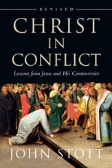 Christ in Conflict: Lessons from Jesus and His Controversies, Revised