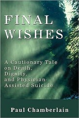 Final Wishes: A Cautionary Tale of Death, Dignity & Physican-Assisted Suicide