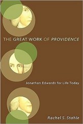 The Great Work of Providence: Jonathan Edwards for Life Today
