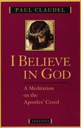 I Believe in God: Meditations on the Apostles' Creed