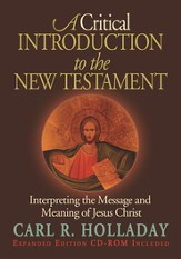 A Critical Introduction to the New Testament: Interpreting the Message and Meaning of Jesus Christ w/CD