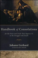 Handbook of Consolations: For the Fears and Trials That Oppress Us in the Struggle with Death