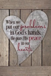 When We Put Our Problems In God's Hands, He Puts His Peace In Our Hearts Plaque