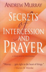 Secrets of Intercession and Prayer: a Four-Month Devotional