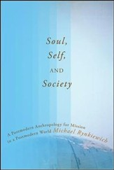 Soul, Self, and Society: A Postmodern Anthropology for Mission in a Postcolonial World