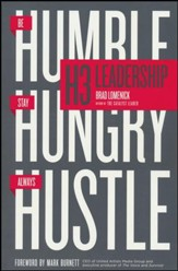 H3 Leadership: Be Humble, Stay Hungry, Always Hustle