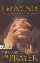 E.M. Bounds - The Classic Collection on Prayer