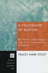A Fellowship of Baptism: Karl Barth's Ecclesiology in Light of His Understanding of Baptism #139