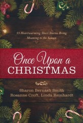 Once Upon a Christmas: 55 Heart-Warming Short Stories Bring Meaning to the Season