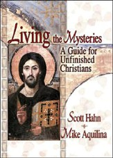 Living the Mysteries, A Guide for Unfinished Christians