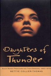 Daughters of Thunder: Black Women Preachers and Their Sermons, 1850-1978