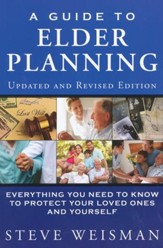 Guide to Elder Planning; Everything you Need to Know to Protect your Loved Ones and Yourself