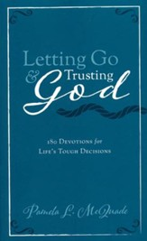 Letting Go and Trusting God: 180 Devotions for Life's Tough Decisions