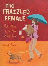 Frazzled Female: Finding Peace in the Midst of Daily Life, Member Book