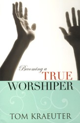 Becoming A True Worshipper