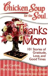 Chicken Soup for the Soul: Thanks Mom: 101 Stories of Gratitude, Love and Good Times