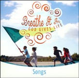 Breathe It In: God Gives Life VBS, Music CD